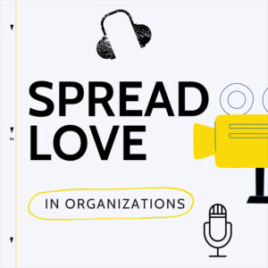 SpreadLove In Organizations Cover Podcast, by Naji Gehchan, physician and proud ESCP Business School alumnus